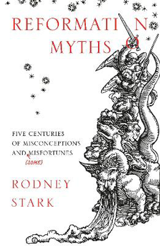 Picture of Reformation Myths: Five Centuries of Misconceptions and (Some) Misfortunes