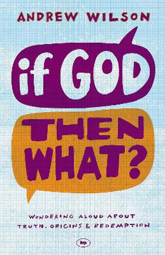 Picture of If God, Then What?: Wondering Aloud About Truth, Origins and Redemption