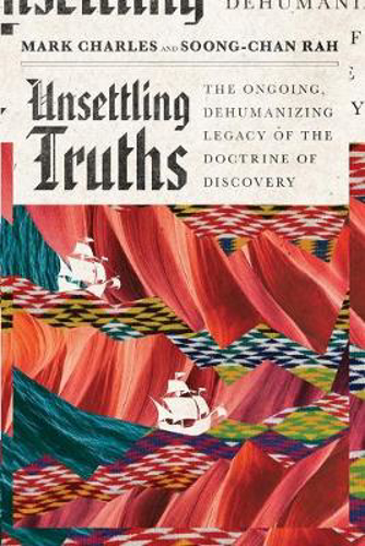 Picture of Unsettling Truths: The Ongoing, Dehumanizing Legacy of the Doctrine of Discovery