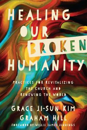Picture of Healing Our Broken Humanity: Practices for Revitalizing the Church and Renewing the World