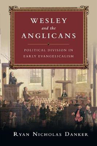Picture of Wesley and the Anglicans: Political Division in Early Evangelicalism