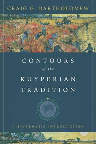 Picture of Contours of the Kuyperian Tradition: A Systematic Introduction