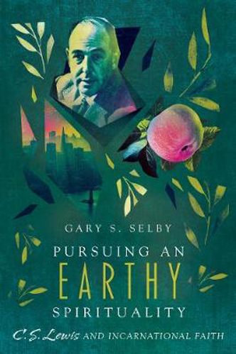 Picture of Pursuing an Earthy Spirituality: C. S. Lewis and Incarnational Faith