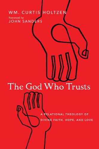 Picture of The God Who Trusts: A Relational Theology of Divine Faith, Hope, and Love