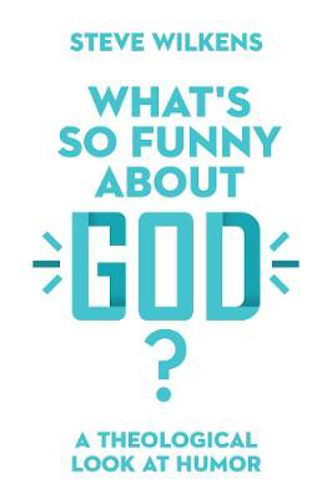 Picture of What's So Funny About God?: A Theological Look at Humor