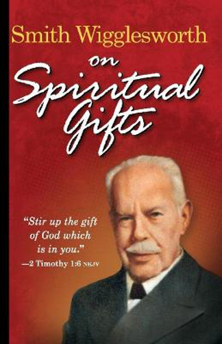 Picture of Smith Wigglesworth on Spiritual Gifts