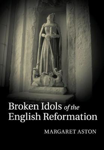 Picture of Broken Idols Of The English Reformation