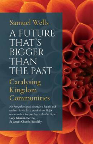 Picture of A Future That's Bigger Than The Past: Towards the renewal of the Church