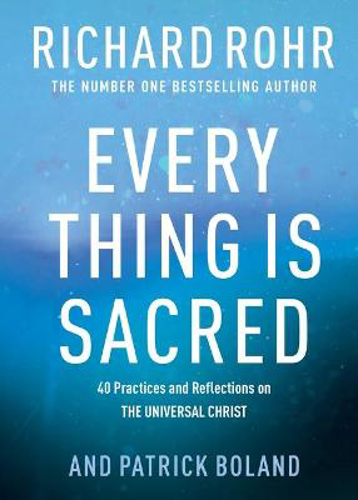 Picture of Every Thing is Sacred: 40 Practices and Reflections on The Universal Christ