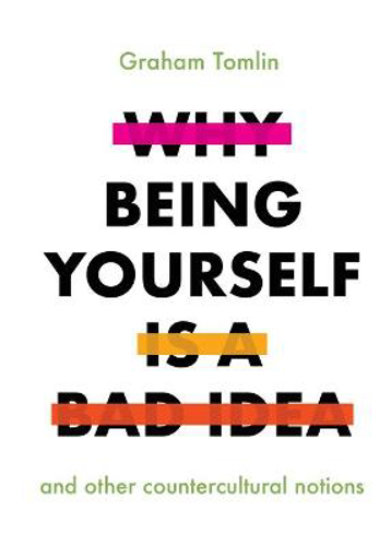 Picture of Why Being Yourself Is A Bad Idea