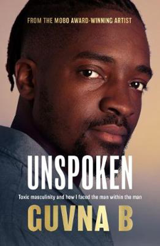 Picture of Unspoken: Toxic Masculinity and How I Faced the Man Within the Man