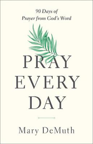 Picture of Pray Every Day: 90 Days of Prayer from God's Word