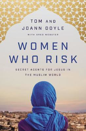 Picture of Women Who Risk: Secret Agents for Jesus in the Muslim World