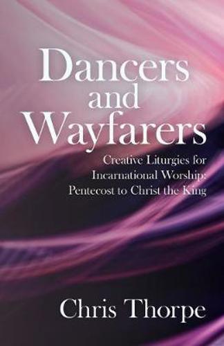Picture of Dancers and Wayfarers: Creative Liturgies for Incarnational Worship