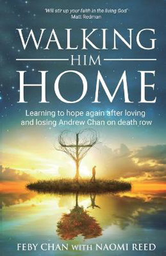 Picture of Walking Him Home: Learning to Hope Again After Loving and Losing Andrew Chan on Death Row