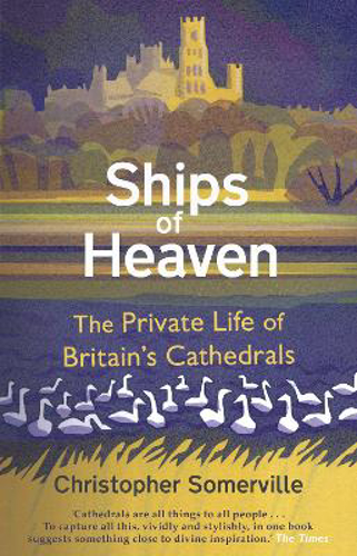 Picture of Ships Of Heaven: The Private Life of Britain's Cathedrals
