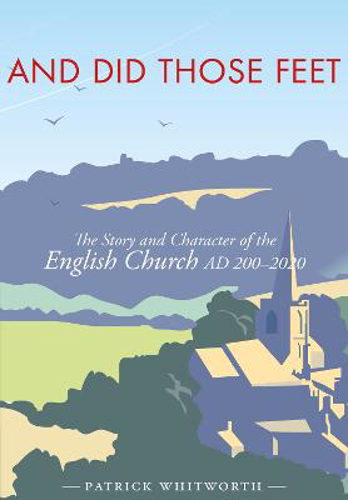 Picture of And Did Those Feet: The Story and Character of the English Church AD 200-2020