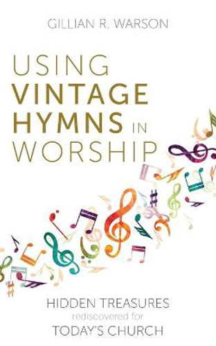Picture of Using Vintage Hymns in Worship: Hidden Treasures Rediscovered for Today's Church