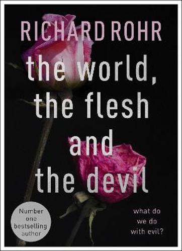 Picture of The World, the Flesh and the Devil: What Do We Do With Evil?