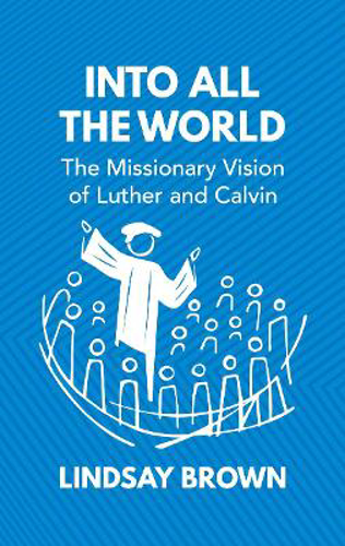 Picture of Into all the World: The Missionary Vision of Luther and Calvin