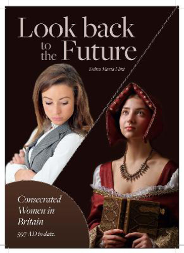 Picture of Look back to the Future: Consecrated Women in Britain 597 AD to date