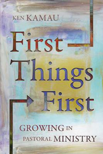 Picture of First Things First: Growing in Pastoral Ministry