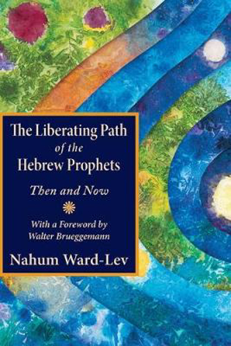 Picture of The Liberating Path of the Hebrew Prophets: Then and Now