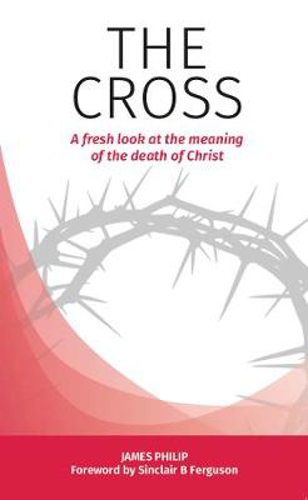 Picture of The Cross: A fresh look at the meaning of the death of Christ