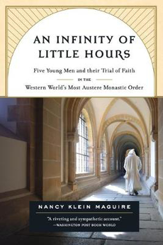 Picture of An Infinity of Little Hours: Five Young Men and Their Trial of Faith in the Western World's Most Austere Monastic Order