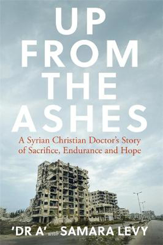 Picture of Up from the Ashes: A Syrian Christian Doctor's Story of Sacrifice, Endurance And Hope