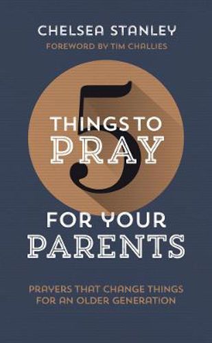 Picture of 5 Things to Pray for Your Parents: Prayers that Change Things for an Older Generation