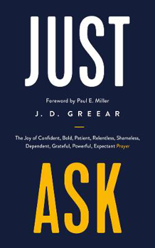 Picture of Just Ask: The Joy of Confident, Bold, Patient, Relentless, Shameless, Dependent, Grateful, Powerful, Expectant Prayer