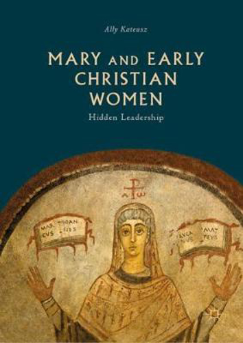 Picture of Mary and Early Christian Women: Hidden Leadership