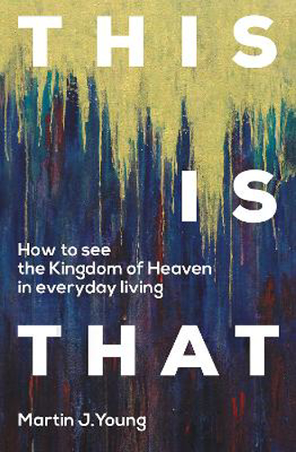 Picture of This is That: How to See the Kingdom of Heaven in Everyday Living